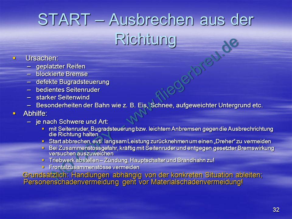 NO COPY – www.fliegerbreu.de 32 START – Ausbrechen aus der Richtung Ursachen: Ursachen: –geplatzter Reifen –blockierte Bremse –defekte Bugradsteuerung
