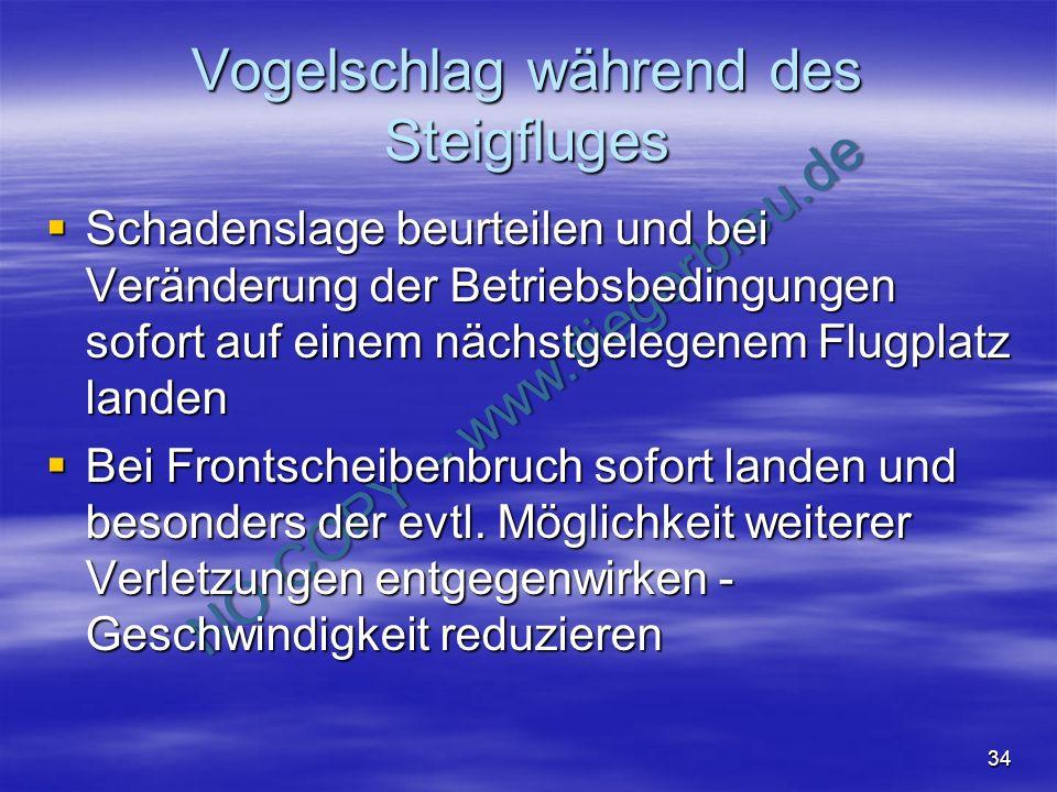 NO COPY – www.fliegerbreu.de 34 Vogelschlag während des Steigfluges Schadenslage beurteilen und bei Veränderung der Betriebsbedingungen sofort auf ein