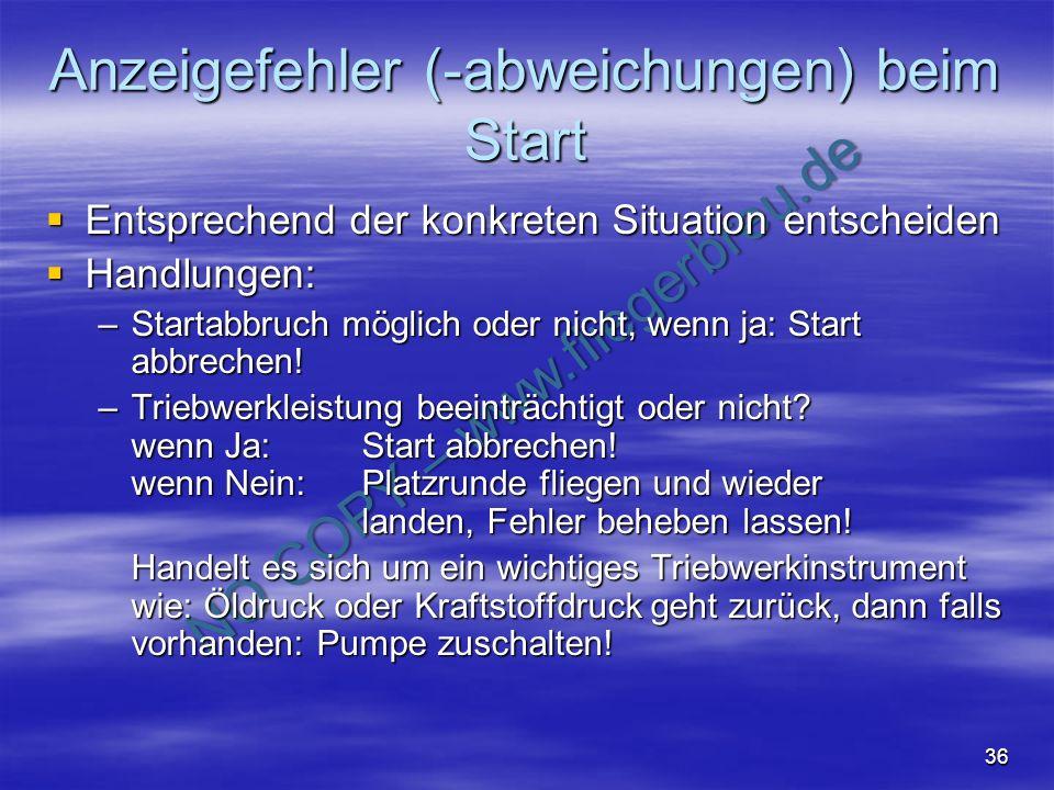 NO COPY – www.fliegerbreu.de 36 Anzeigefehler (-abweichungen) beim Start Entsprechend der konkreten Situation entscheiden Entsprechend der konkreten S