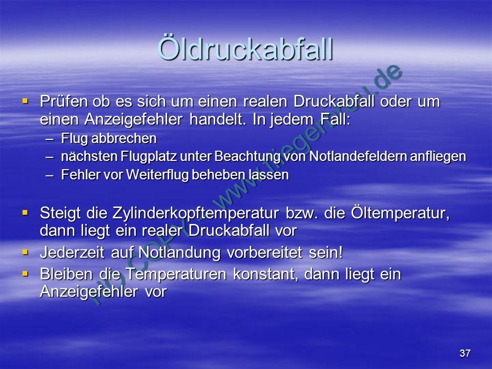 NO COPY – www.fliegerbreu.de 37 Öldruckabfall Prüfen ob es sich um einen realen Druckabfall oder um einen Anzeigefehler handelt. In jedem Fall: Prüfen