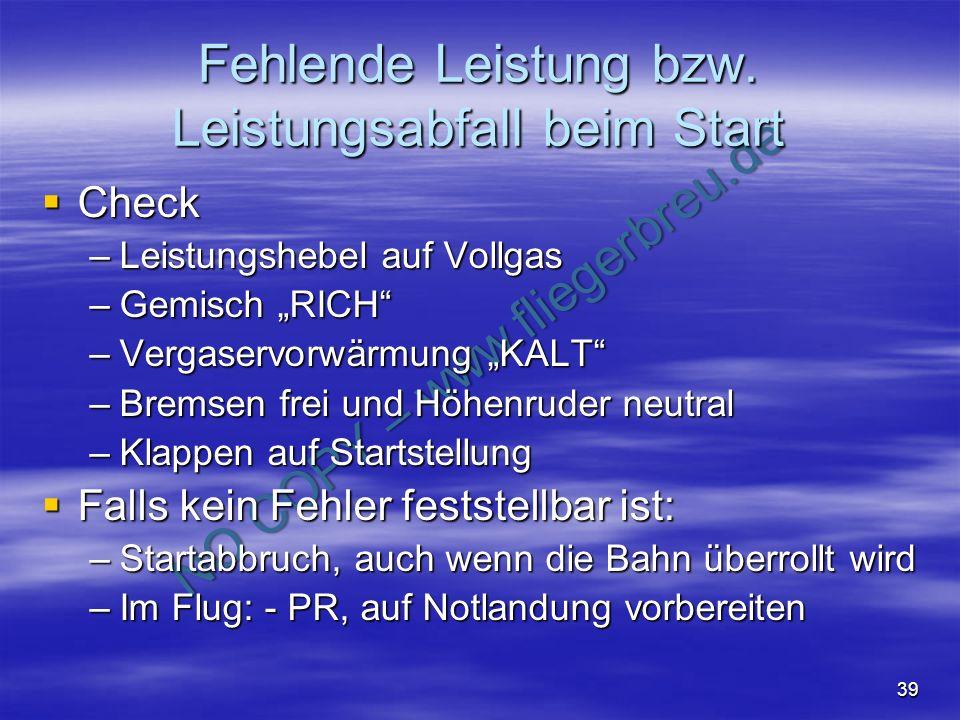NO COPY – www.fliegerbreu.de 39 Fehlende Leistung bzw. Leistungsabfall beim Start Check Check –Leistungshebel auf Vollgas –Gemisch RICH –Vergaservorwä