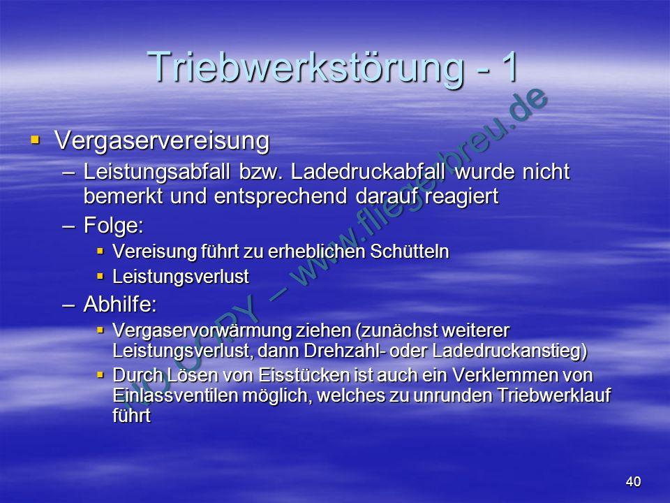 NO COPY – www.fliegerbreu.de 40 Triebwerkstörung - 1 Vergaservereisung Vergaservereisung –Leistungsabfall bzw. Ladedruckabfall wurde nicht bemerkt und