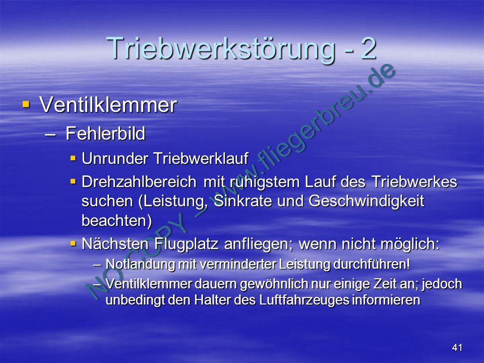 NO COPY – www.fliegerbreu.de 41 Triebwerkstörung - 2 Ventilklemmer Ventilklemmer – Fehlerbild Unrunder Triebwerklauf Unrunder Triebwerklauf Drehzahlbe