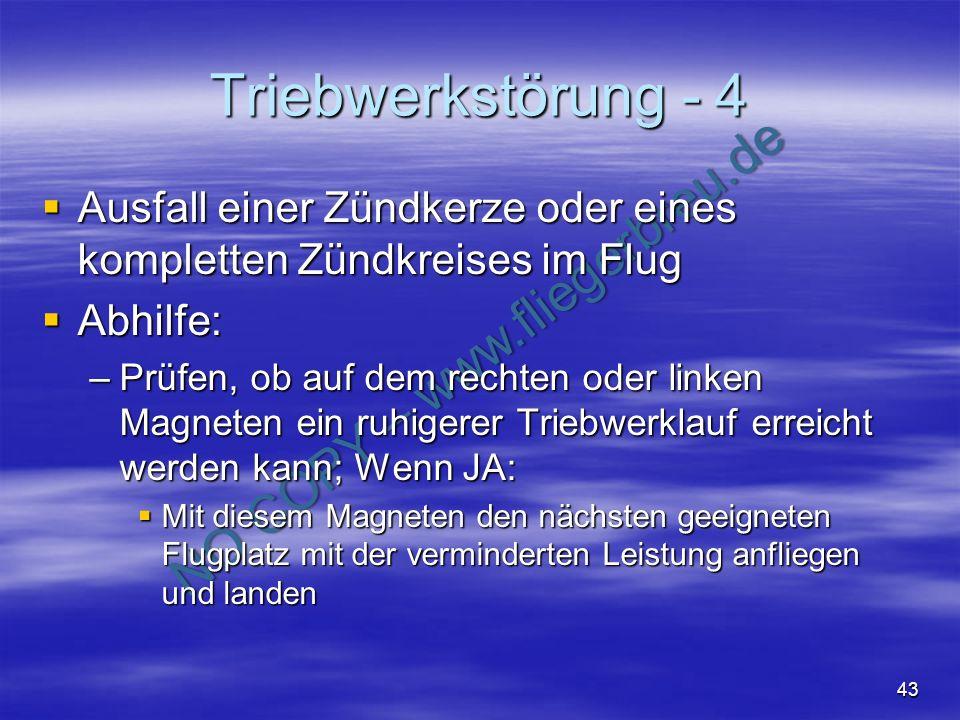 NO COPY – www.fliegerbreu.de 43 Triebwerkstörung - 4 Ausfall einer Zündkerze oder eines kompletten Zündkreises im Flug Ausfall einer Zündkerze oder ei