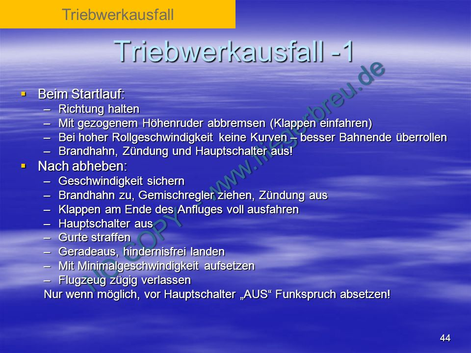 NO COPY – www.fliegerbreu.de 44 Triebwerkausfall -1 Beim Startlauf: Beim Startlauf: –Richtung halten –Mit gezogenem Höhenruder abbremsen (Klappen einf
