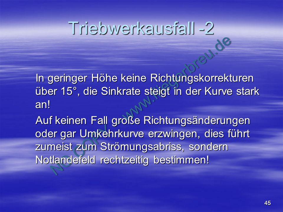 NO COPY – www.fliegerbreu.de 45 Triebwerkausfall -2 In geringer Höhe keine Richtungskorrekturen über 15°, die Sinkrate steigt in der Kurve stark an! I