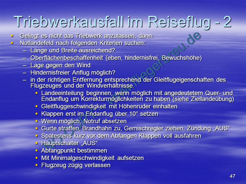 NO COPY – www.fliegerbreu.de 47 Triebwerkausfall im Reiseflug - 2 Gelingt es nicht das Triebwerk anzulassen, dann: Gelingt es nicht das Triebwerk anzu