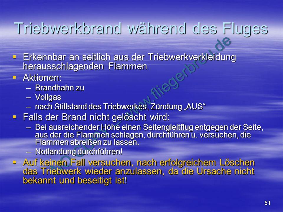 NO COPY – www.fliegerbreu.de 51 Triebwerkbrand während des Fluges Erkennbar an seitlich aus der Triebwerkverkleidung herausschlagenden Flammen Erkennb