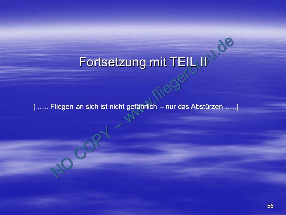 NO COPY – www.fliegerbreu.de 56 Fortsetzung mit TEIL II [ ….. Fliegen an sich ist nicht gefährlich – nur das Abstürzen …..]