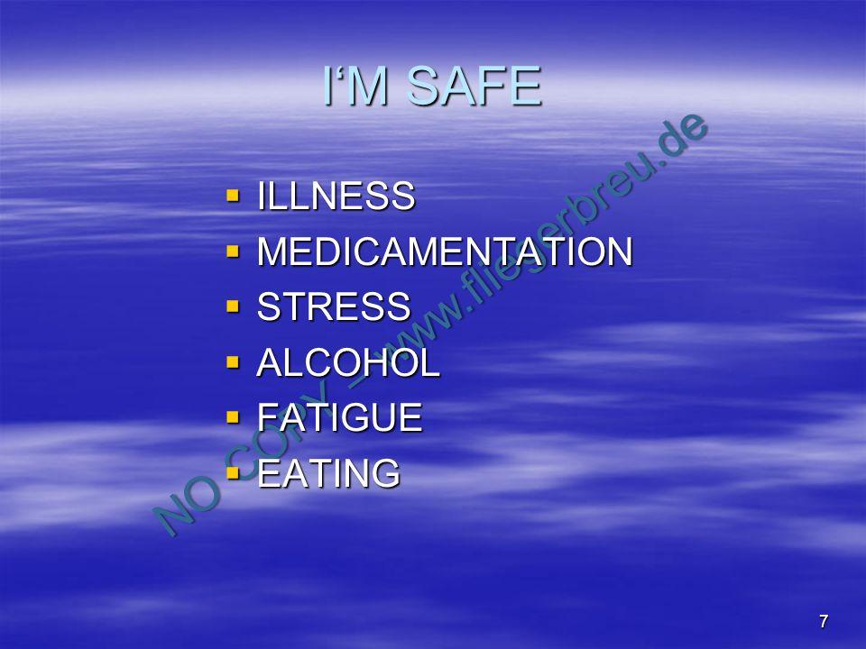 IM SAFE ILLNESS ILLNESS MEDICAMENTATION MEDICAMENTATION STRESS STRESS ALCOHOL ALCOHOL FATIGUE FATIGUE EATING EATING 7