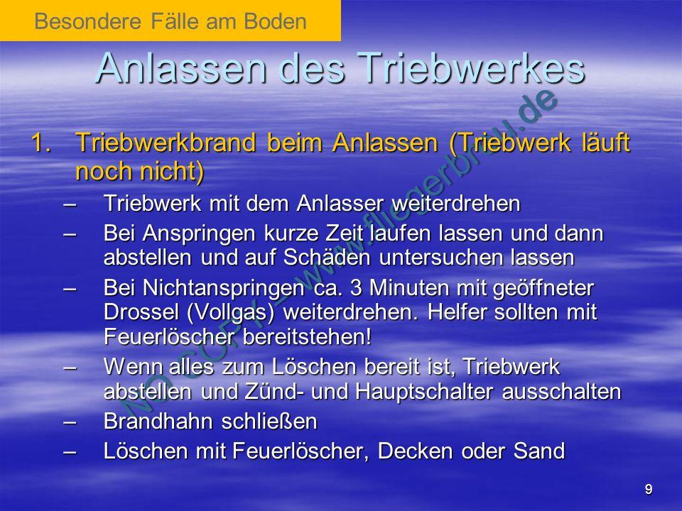 NO COPY – www.fliegerbreu.de 9 Anlassen des Triebwerkes 1.Triebwerkbrand beim Anlassen (Triebwerk läuft noch nicht) –Triebwerk mit dem Anlasser weiter