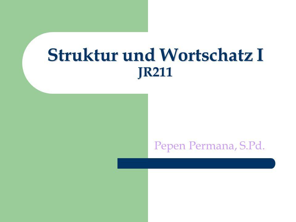 Struktur und Wortschatz I JR211 Pepen Permana, S.Pd.