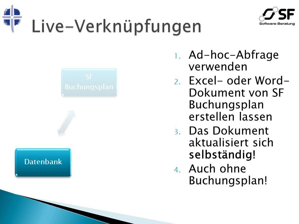 SF Buchungsplan Excel, WordDatenbank 1. Ad-hoc-Abfrage verwenden 2. Excel- oder Word- Dokument von SF Buchungsplan erstellen lassen 3. Das Dokument ak