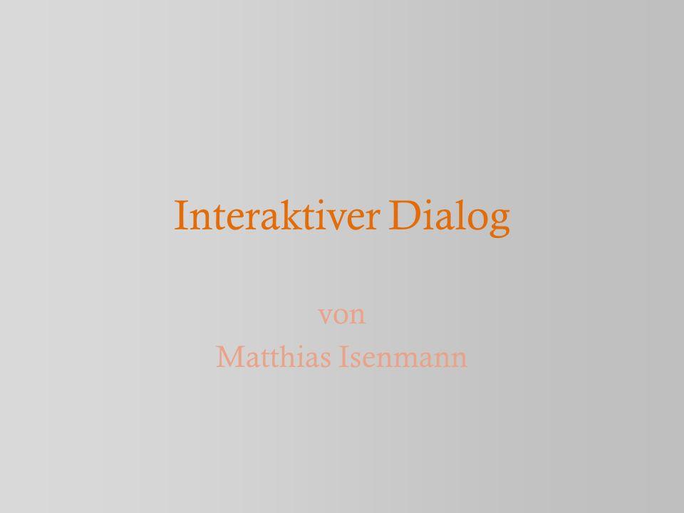 In der folgenden Präsentation werdet ihr an einem interaktiven Dialog teilnehmen.