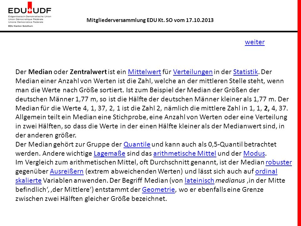 Mitgliederversammlung EDU Kt. SO vom 17.10.2013 weiter Der Median oder Zentralwert ist ein Mittelwert für Verteilungen in der Statistik. Der Median ei