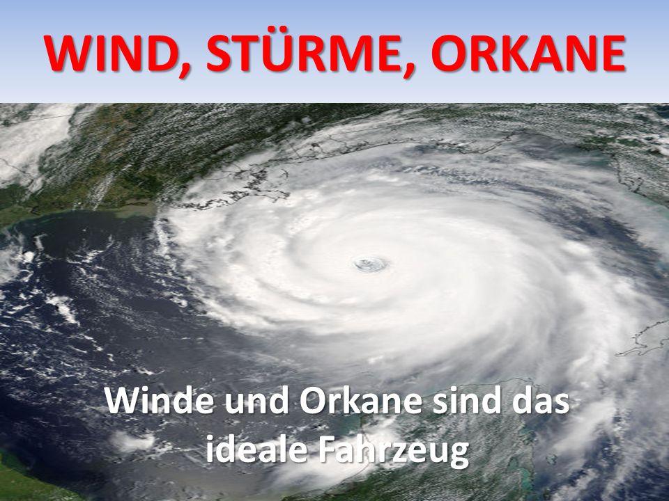 WIND, STÜRME, ORKANE Winde und Orkane sind das ideale Fahrzeug