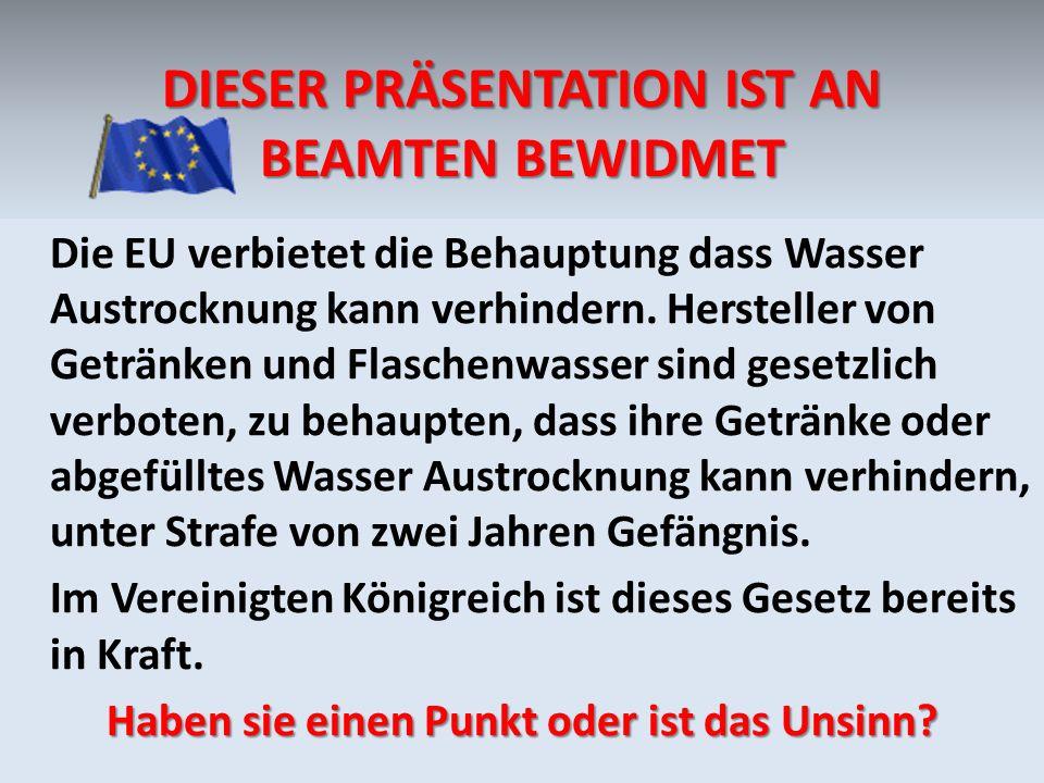 DIESER PRÄSENTATION IST AN BEAMTEN BEWIDMET Die EU verbietet die Behauptung dass Wasser Austrocknung kann verhindern. Hersteller von Getränken und Fla