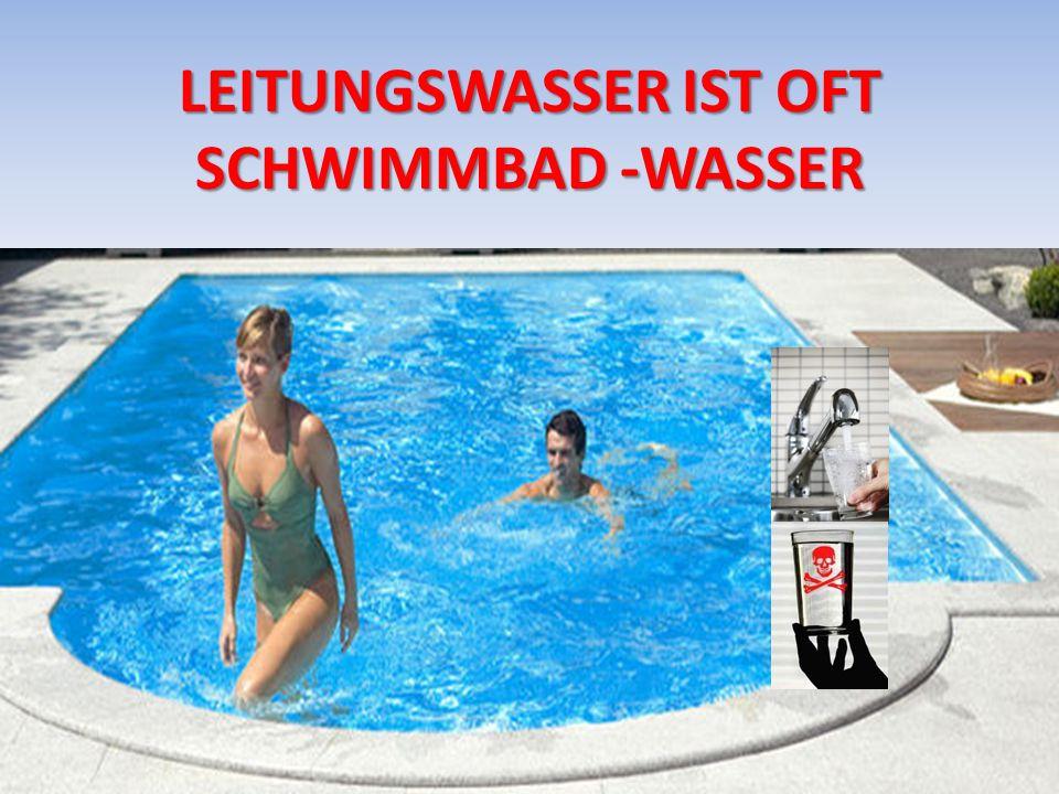 LEITUNGSWASSER IST OFT SCHWIMMBAD -WASSER
