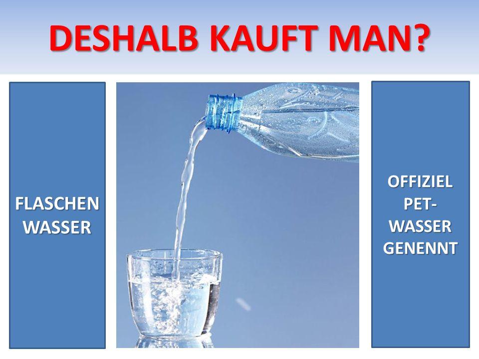 DESHALB KAUFT MAN? FLASCHEN WASSER OFFIZIEL PET- WASSER GENENNT