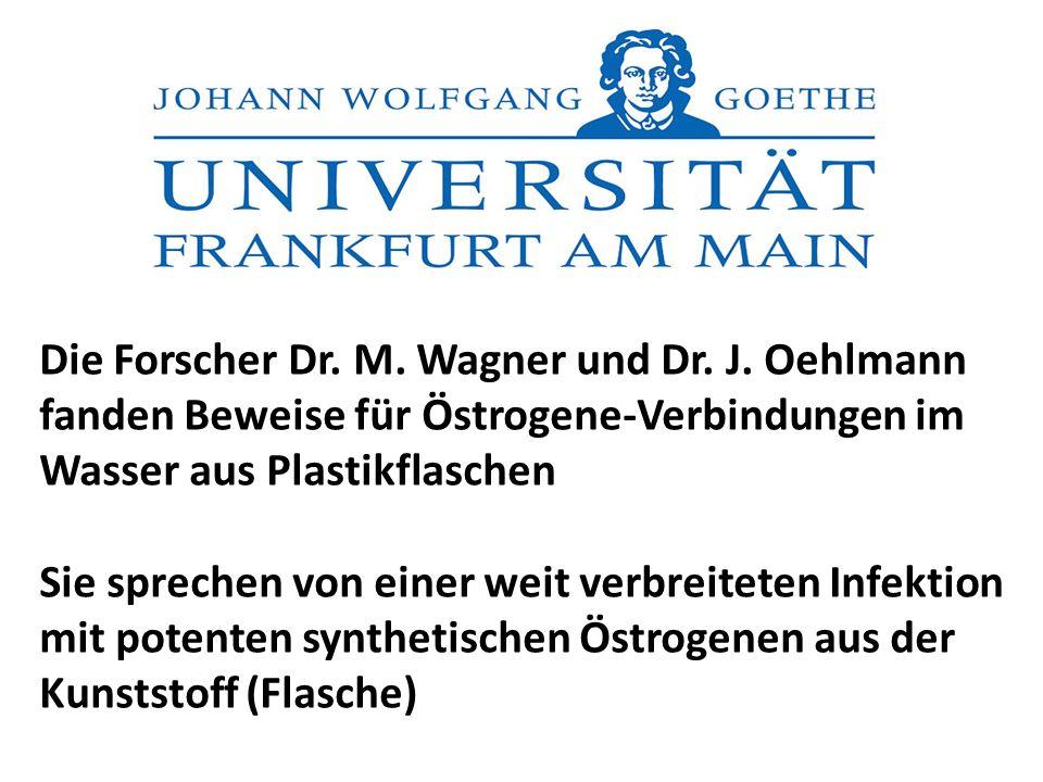 Die Forscher Dr. M. Wagner und Dr. J. Oehlmann fanden Beweise für Östrogene-Verbindungen im Wasser aus Plastikflaschen Sie sprechen von einer weit ver