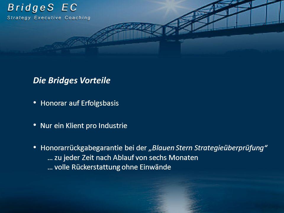 Die Bridges Vorteile Honorar auf Erfolgsbasis Nur ein Klient pro Industrie Honorarrückgabegarantie bei der Blauen Stern Strategieüberprüfung … zu jeder Zeit nach Ablauf von sechs Monaten … volle Rückerstattung ohne Einwände