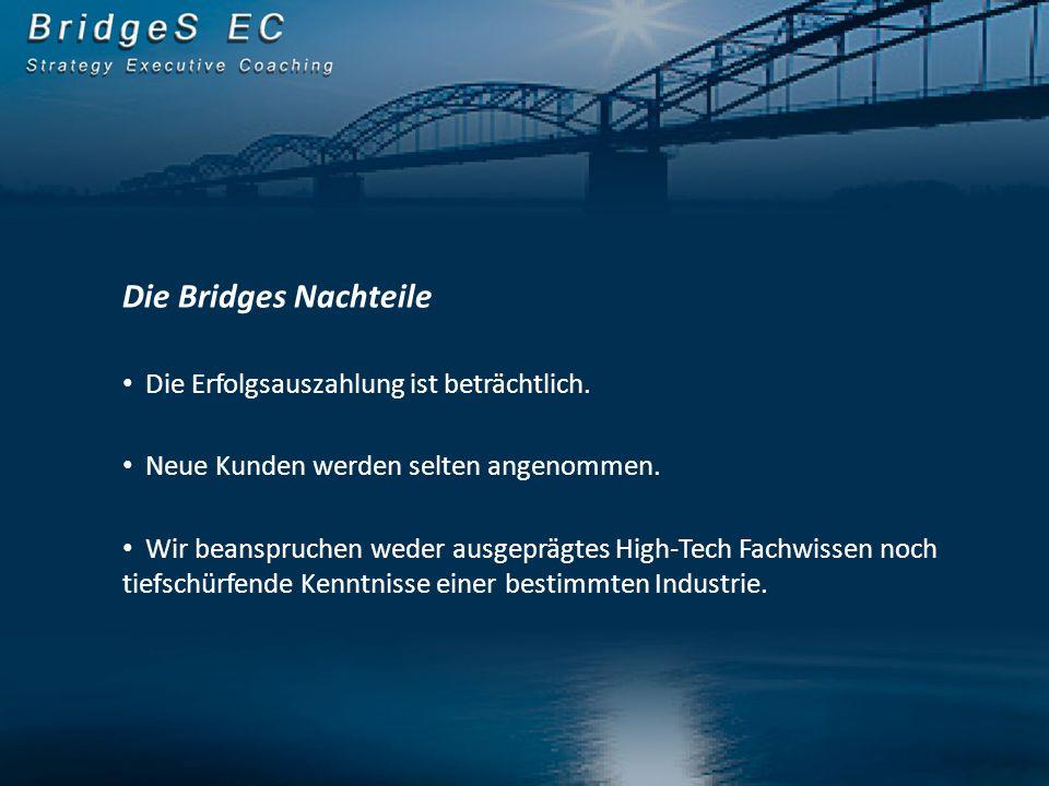 Die Bridges Nachteile Die Erfolgsauszahlung ist beträchtlich. Neue Kunden werden selten angenommen. Wir beanspruchen weder ausgeprägtes High-Tech Fach