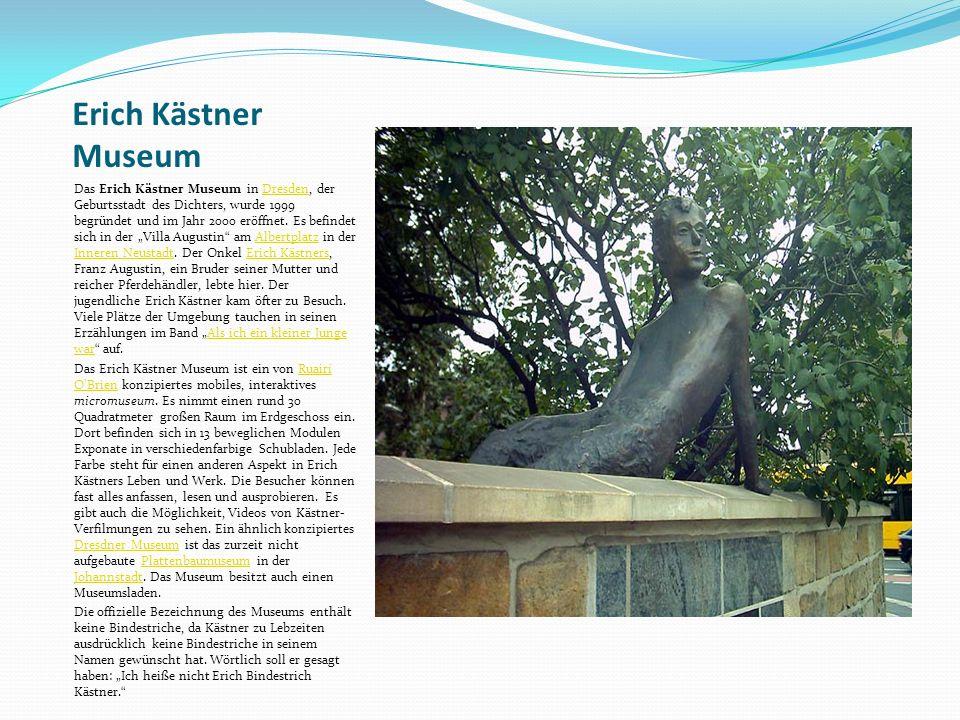Erich Kästner Museum Das Erich Kästner Museum in Dresden, der Geburtsstadt des Dichters, wurde 1999 begründet und im Jahr 2000 eröffnet.
