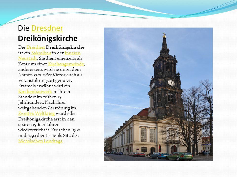 Die Dresdner DreikönigskircheDresdner Die Dresdner Dreikönigskirche ist ein Sakralbau in der Inneren Neustadt.