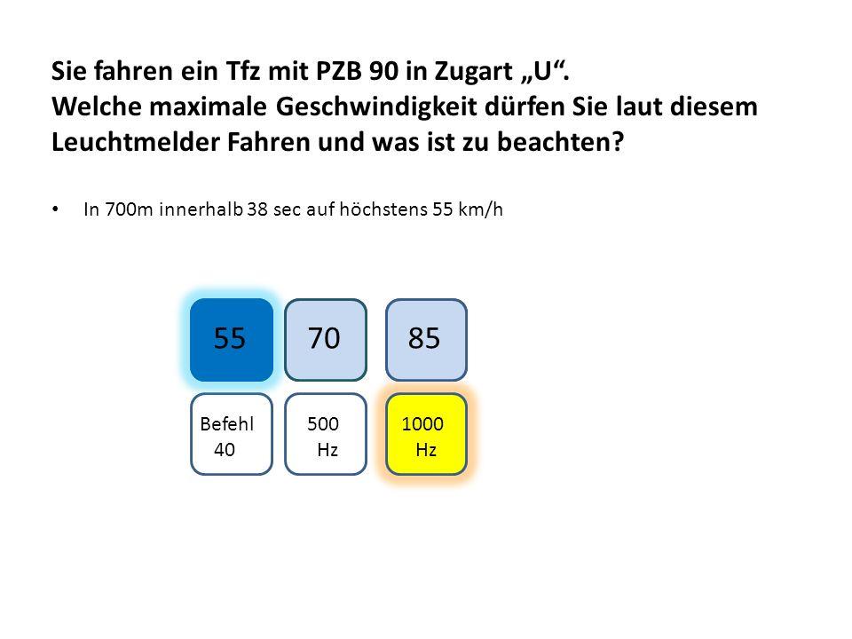 Sie fahren ein Tfz mit PZB 90 in Zugart U. Welche maximale Geschwindigkeit dürfen Sie laut diesem Leuchtmelder Fahren und was ist zu beachten? In 700m