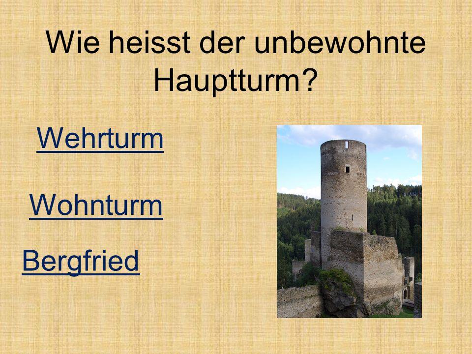 Wie heisst der unbewohnte Hauptturm? Bergfried Wohnturm Wehrturm