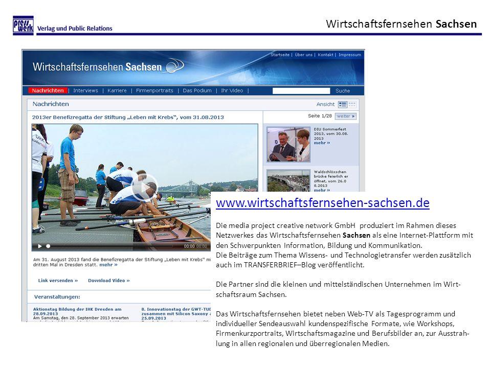 Wirtschaftsfernsehen Sachsen www.wirtschaftsfernsehen-sachsen.de Die media project creative network GmbH produziert im Rahmen dieses Netzwerkes das Wirtschaftsfernsehen Sachsen als eine Internet-Plattform mit den Schwerpunkten Information, Bildung und Kommunikation.
