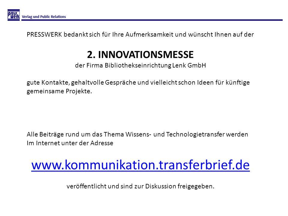 PRESSWERK bedankt sich für Ihre Aufmerksamkeit und wünscht Ihnen auf der 2. INNOVATIONSMESSE der Firma Bibliothekseinrichtung Lenk GmbH gute Kontakte,