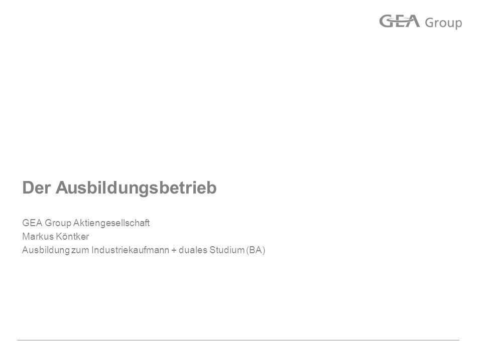 Der Ausbildungsbetrieb GEA Group Aktiengesellschaft Markus Köntker Ausbildung zum Industriekaufmann + duales Studium (BA)
