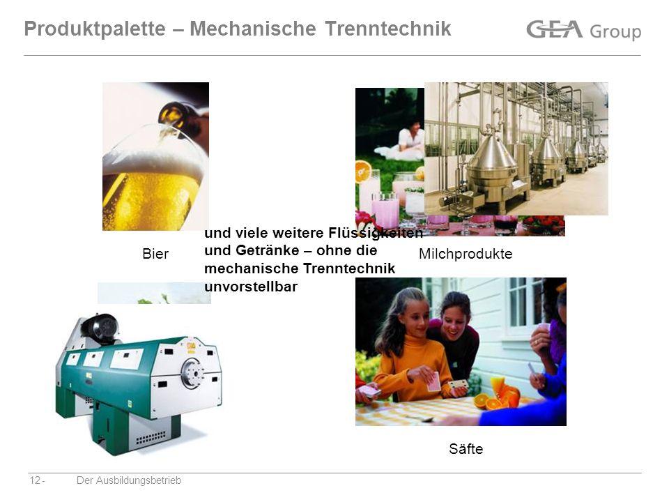 -Der Ausbildungsbetrieb12 Produktpalette – Mechanische Trenntechnik BierMilchprodukte WeinSäfte und viele weitere Flüssigkeiten und Getränke – ohne di