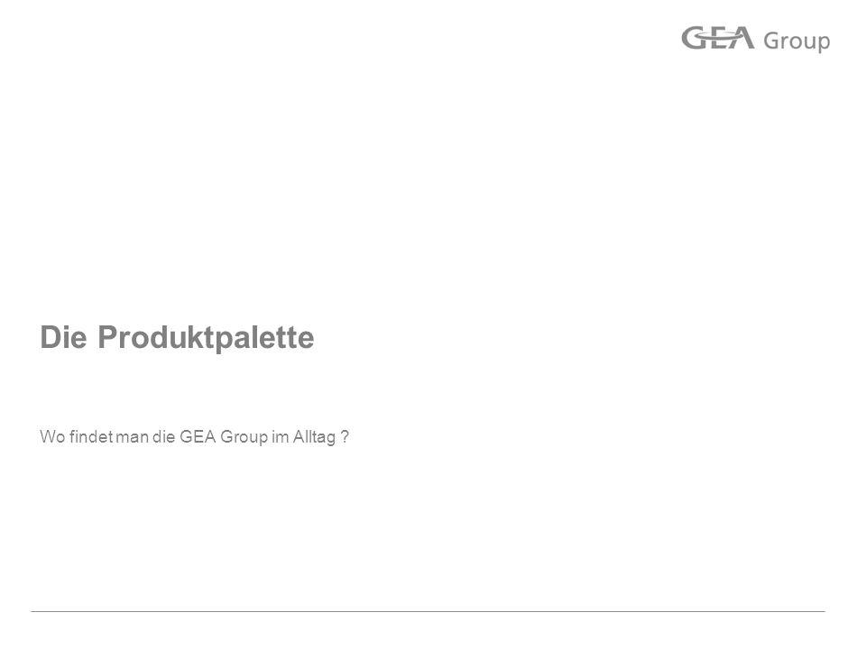 Die Produktpalette Wo findet man die GEA Group im Alltag ?