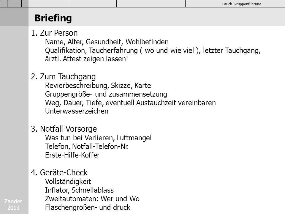 Zander 2013 Tauch-Gruppenführung Briefing 1. Zur Person Name, Alter, Gesundheit, Wohlbefinden Qualifikation, Taucherfahrung ( wo und wie viel ), letzt