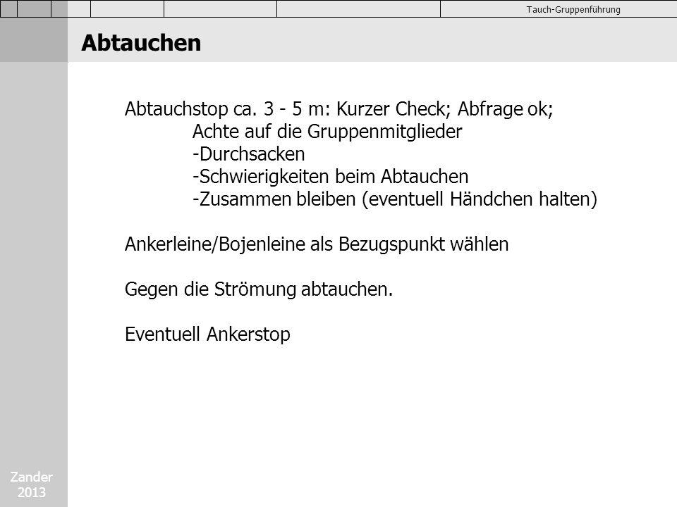 Zander 2013 Tauch-Gruppenführung Abtauchen Abtauchstop ca. 3 - 5 m: Kurzer Check; Abfrage ok; Achte auf die Gruppenmitglieder -Durchsacken -Schwierigk