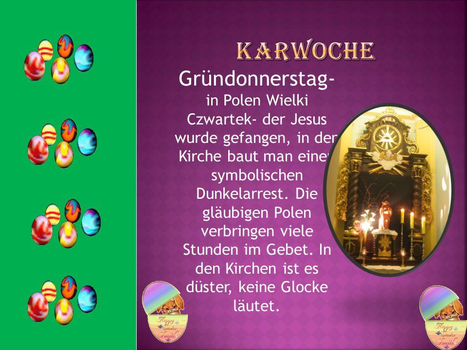 Gründonnerstag- in Polen Wielki Czwartek- der Jesus wurde gefangen, in den Kirche baut man einen symbolischen Dunkelarrest. Die gläubigen Polen verbri