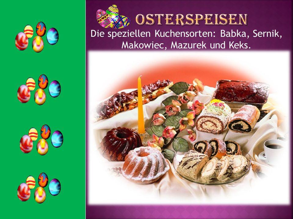 Die speziellen Kuchensorten: Babka, Sernik, Makowiec, Mazurek und Keks.