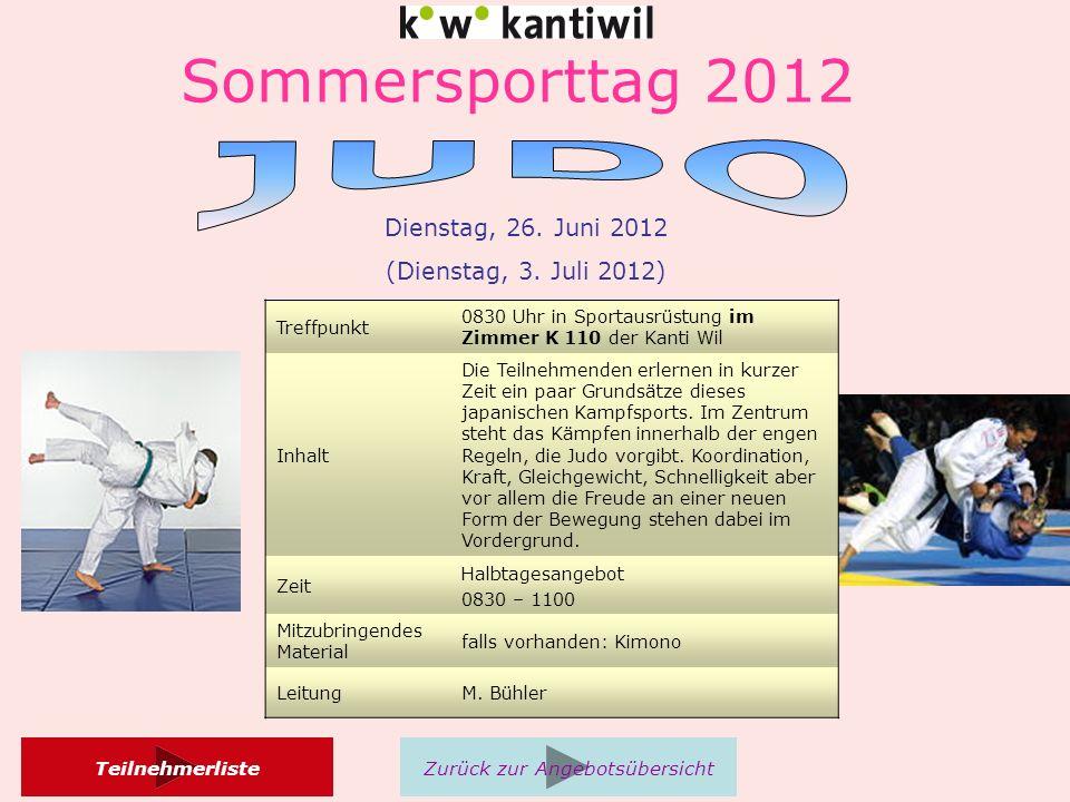 Sommersporttag 2012 Treffpunkt 0830 Uhr in Sportausrüstung im Zimmer K 110 der Kanti Wil Inhalt Die Teilnehmenden erlernen in kurzer Zeit ein paar Grundsätze dieses japanischen Kampfsports.