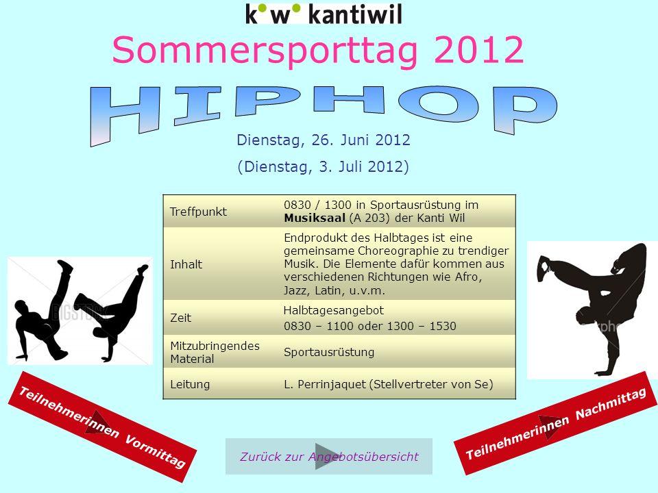 Sommersporttag 2012 Treffpunkt 0830 / 1300 in Sportausrüstung im Musiksaal (A 203) der Kanti Wil Inhalt Endprodukt des Halbtages ist eine gemeinsame Choreographie zu trendiger Musik.