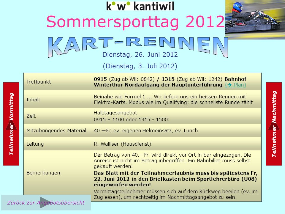 Sommersporttag 2012 Treffpunkt 0915 (Zug ab Wil: 0842) / 1315 (Zug ab Wil: 1242) Bahnhof Winterthur Nordaufgang der Hauptunterführung ( Plan)( Plan) Inhalt Beinahe wie Formel 1...