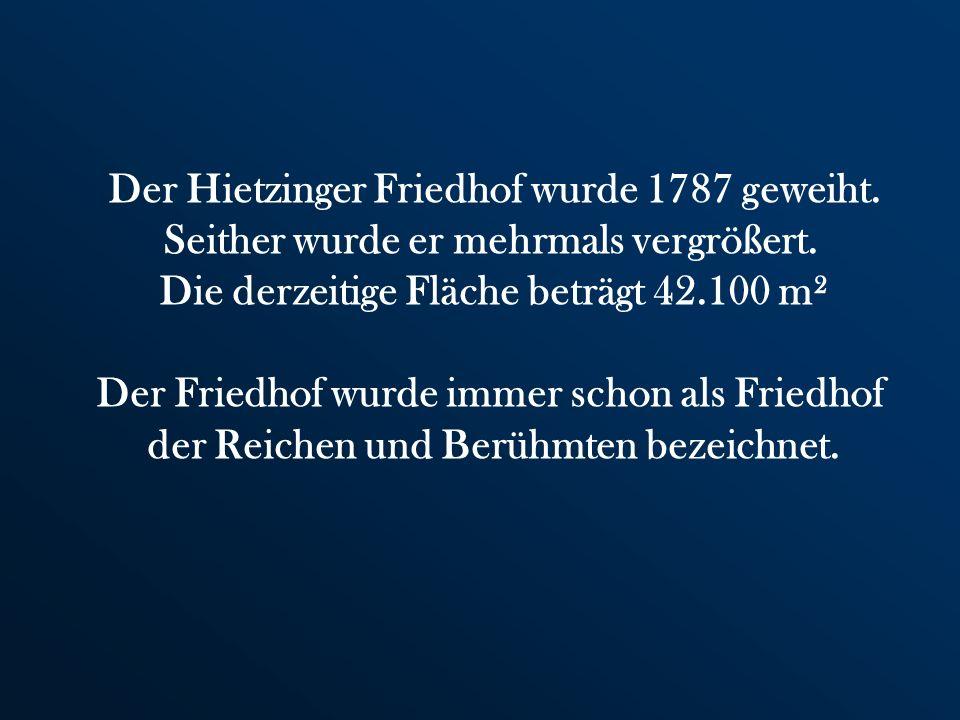 Der Hietzinger Friedhof wurde 1787 geweiht.Seither wurde er mehrmals vergrößert.