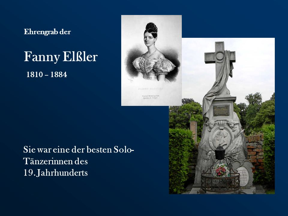 Ehrengrab der Fanny Elßler Sie war eine der besten Solo- Tänzerinnen des 19.