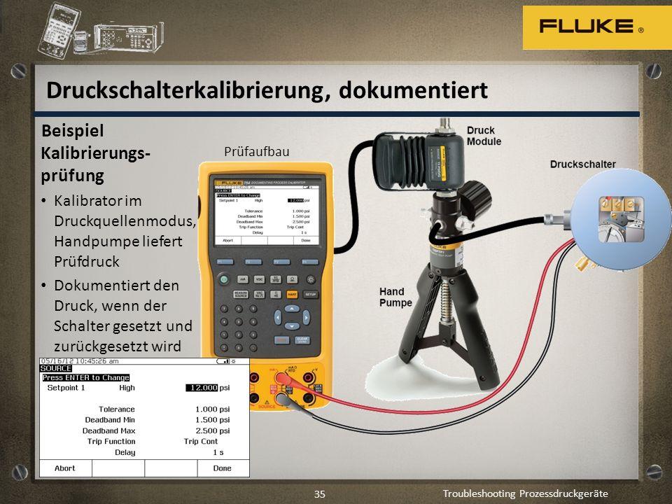 Troubleshooting Prozessdruckgeräte 35 Beispiel Kalibrierungs- prüfung Kalibrator im Druckquellenmodus, Handpumpe liefert Prüfdruck Dokumentiert den Dr