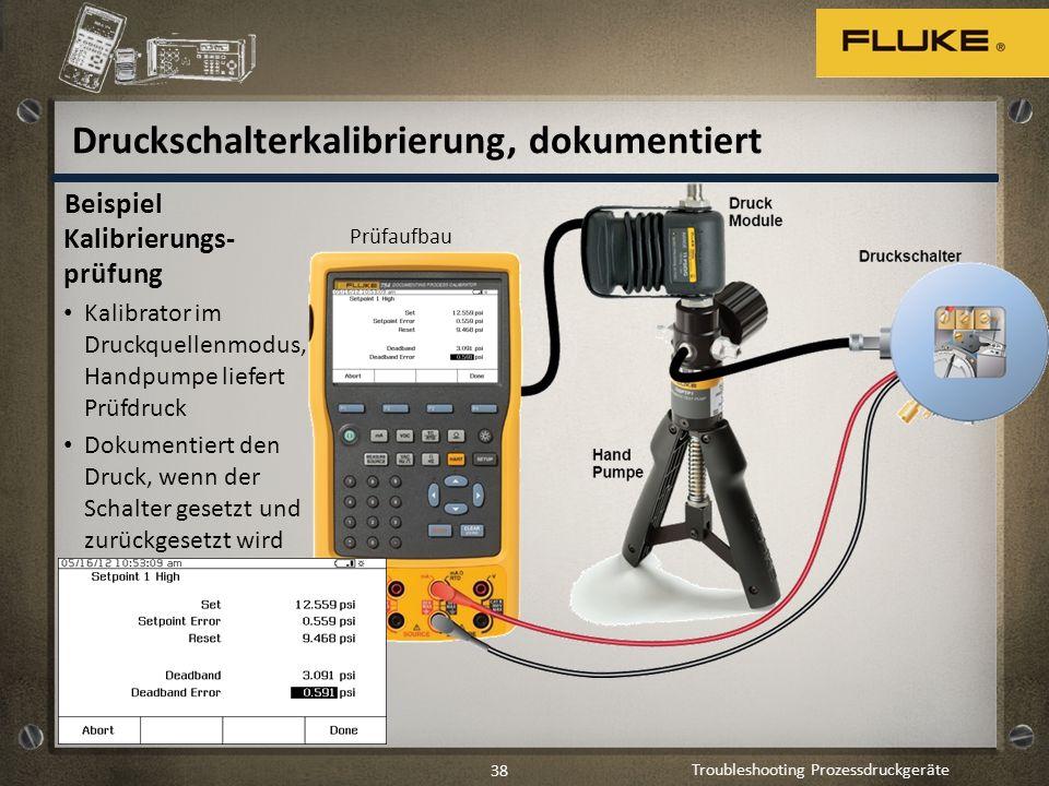 Troubleshooting Prozessdruckgeräte 38 Druckschalterkalibrierung, dokumentiert Beispiel Kalibrierungs- prüfung Kalibrator im Druckquellenmodus, Handpum