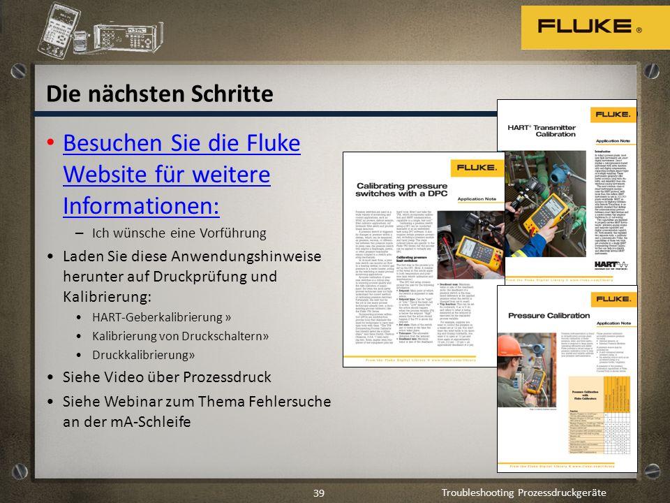 Troubleshooting Prozessdruckgeräte 39 Die nächsten Schritte Besuchen Sie die Fluke Website für weitere Informationen: Besuchen Sie die Fluke Website f