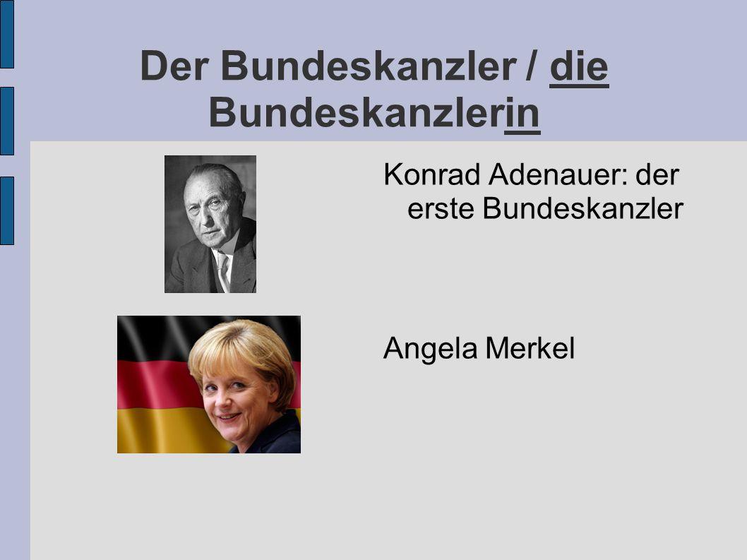 Der Bundeskanzler / die Bundeskanzlerin Konrad Adenauer: der erste Bundeskanzler Angela Merkel
