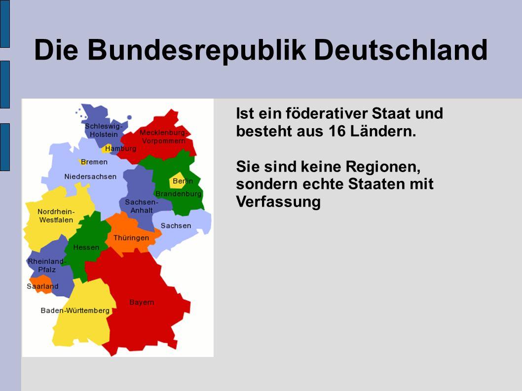 Die Bundesrepublik Deutschland Ist ein föderativer Staat und besteht aus 16 Ländern.
