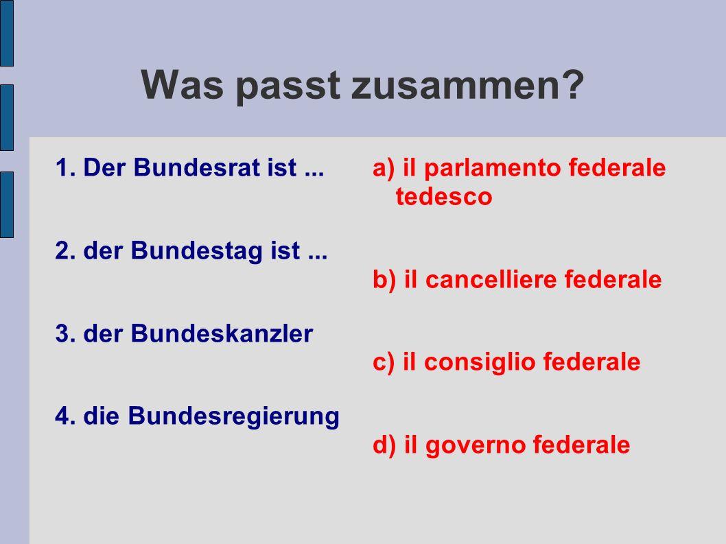 Was passt zusammen.1. Der Bundesrat ist... 2. der Bundestag ist...